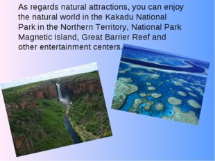 As regards natural attractions, you can enjoy the natural world in the Kakadu