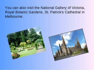 You can also visit the National Gallery of Victoria, Royal Botanic Gardens, S
