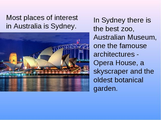 Most places of interest in Australia is Sydney. In Sydney there is the best z...