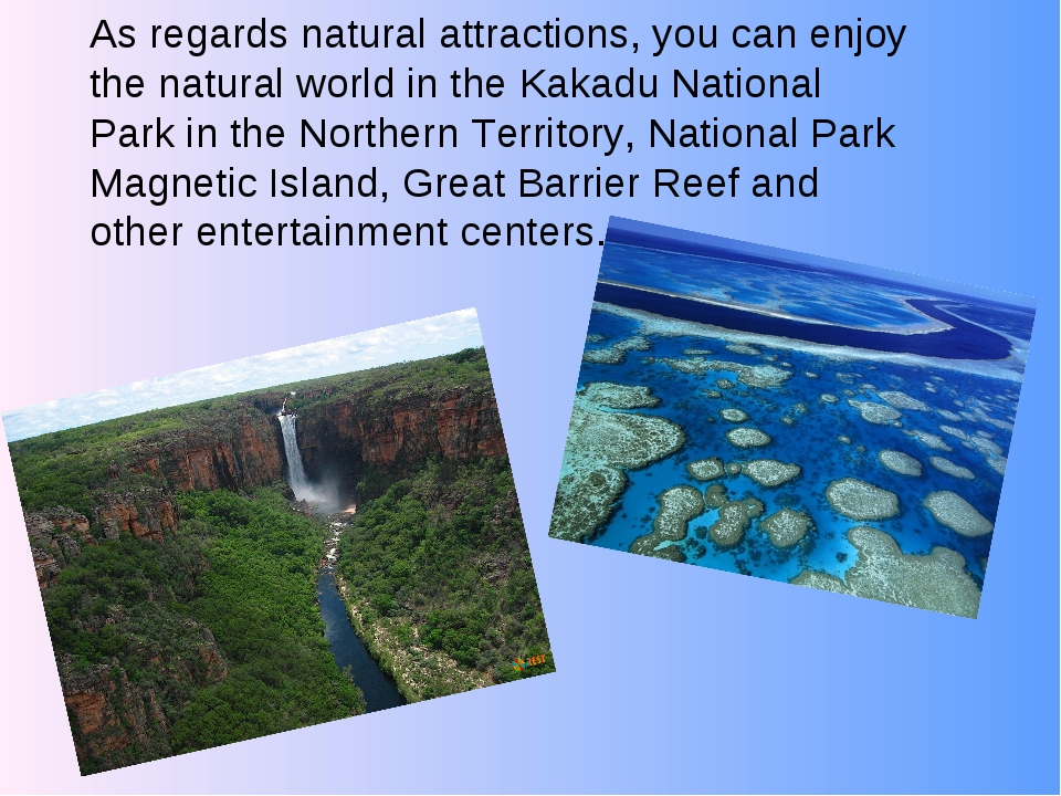 As regards natural attractions, you can enjoy the natural world in the Kakadu...