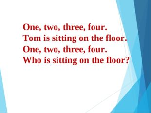 One, two, three, four. Tom is sitting on the floor. One, two, three, four. Wh