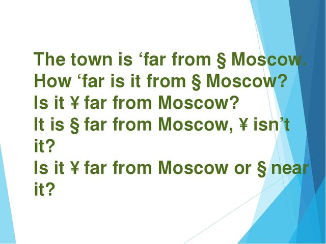 The town is 'far from ↓Moscow. How 'far is it from ↓Moscow? Is it ↑far from M...