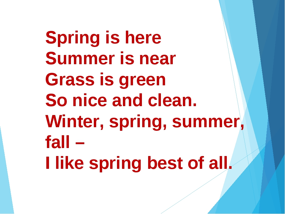 Spring is here Summer is near Grass is green So nice and clean. Winter, sprin...