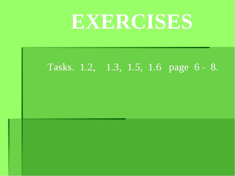 EXERСISES Tasks. 1.2, 1.3, 1.5, 1.6 page 6 - 8.