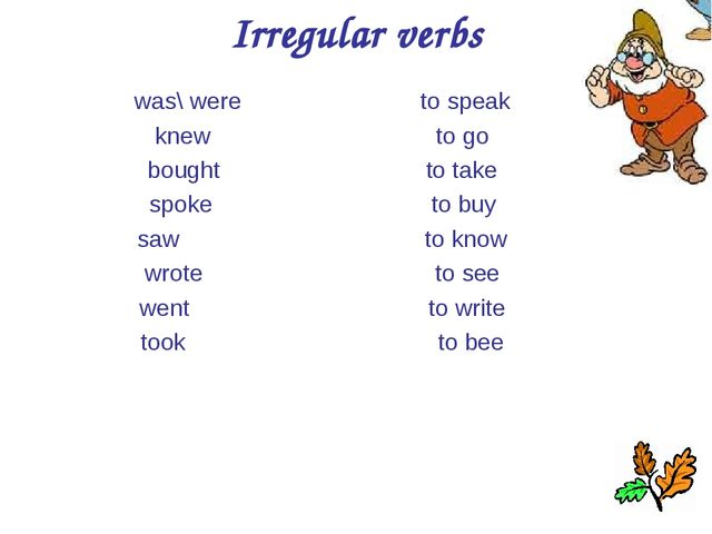 Irregular verbs was\ were to speak knew to go bought to take spoke to buy saw...