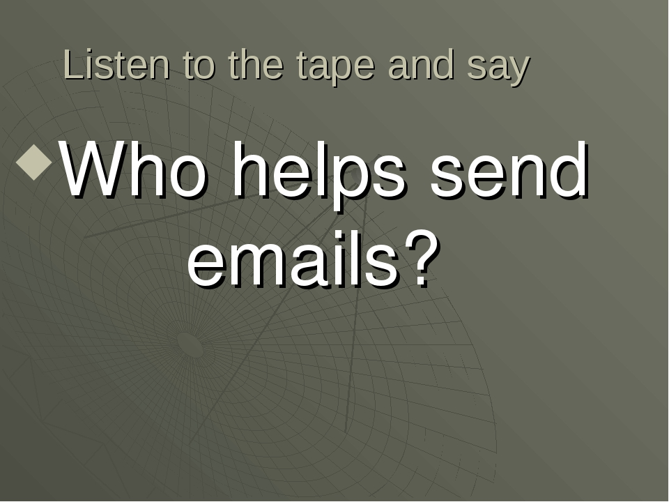 Listen to the tape and say Who helps send emails?