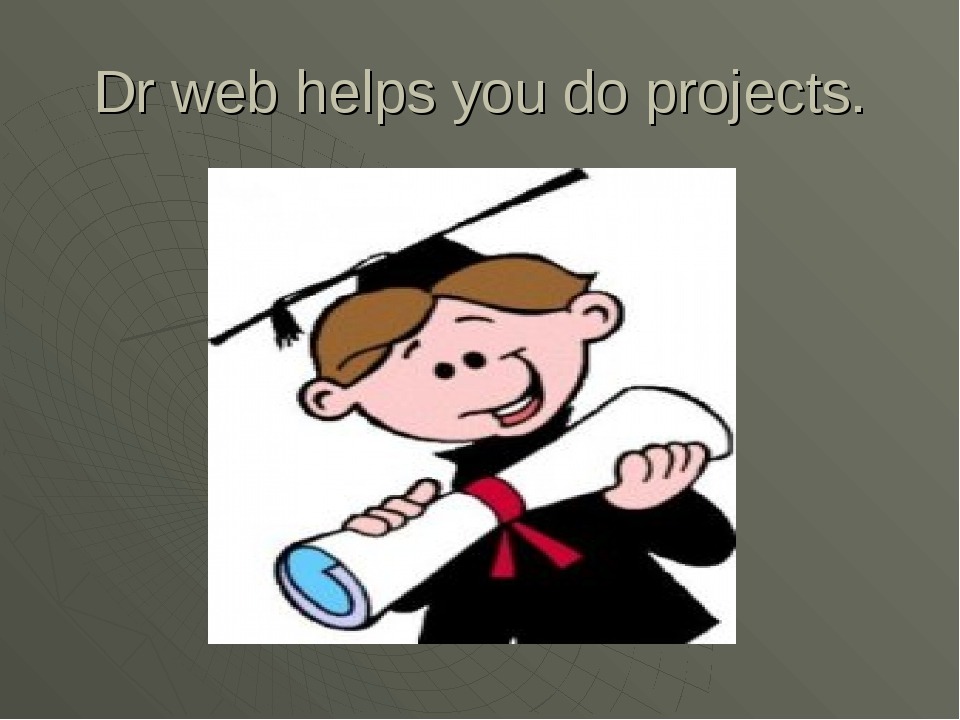 Dr web helps you do projects.