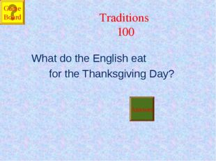 Traditions 100 What do the English eat for the Thanksgiving Day? Answer Game