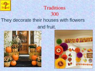 Traditions 300 They decorate their houses with flowers and fruit. Game Board