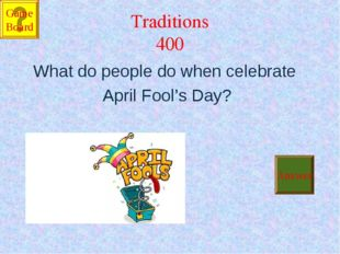 Traditions 400 What do people do when celebrate April Fool's Day?  Answer Ga