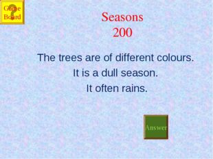 Seasons 200 The trees are of different colours. It is a dull season. It often