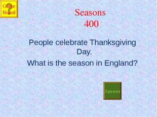 Seasons 400 People celebrate Thanksgiving Day. What is the season in England?