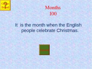 Months 100 It is the month when the English people celebrate Christmas. Answe
