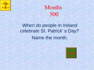 Months 500 When do people in Ireland celebrate St. Patrick' s Day? Name the m