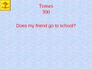 Tenses 300 Does my friend go to school? Game Board