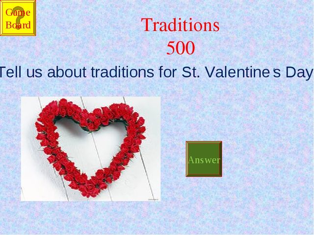 Traditions 500 Tell us about traditions for St. Valentine's Day. Answer Game...