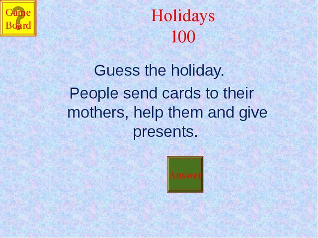 Holidays 100 Guess the holiday. People send cards to their mothers, help them...