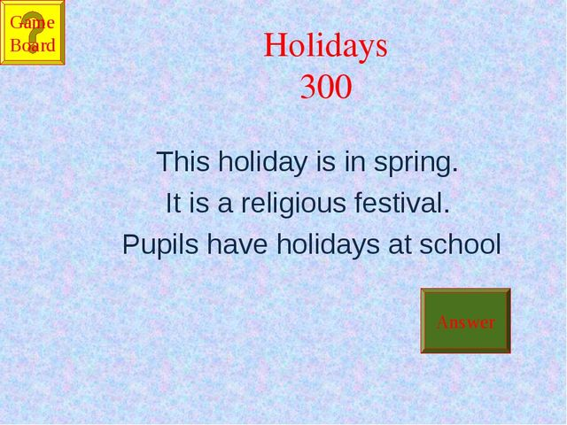 Holidays 300 This holiday is in spring. It is a religious festival. Pupils ha...