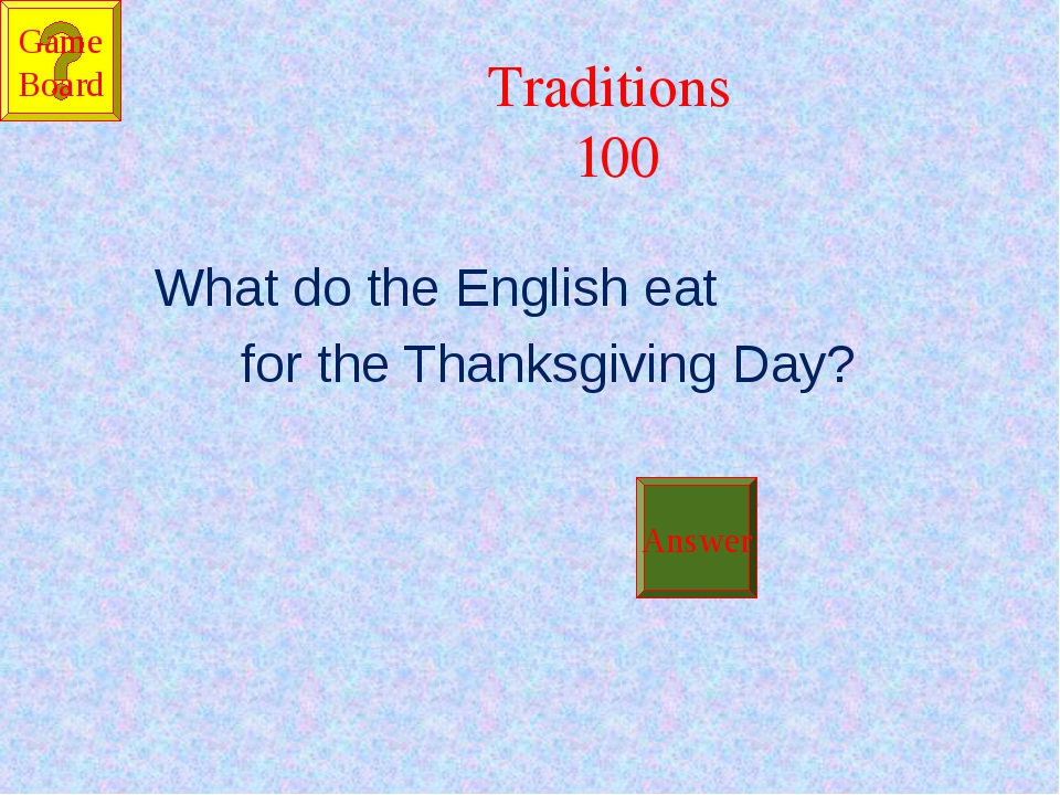 Traditions 100 What do the English eat for the Thanksgiving Day? Answer Game...