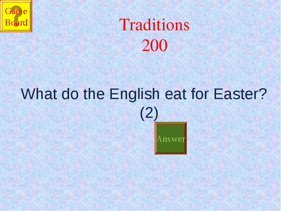 Traditions 200 What do the English eat for Easter? (2) Answer Game Board