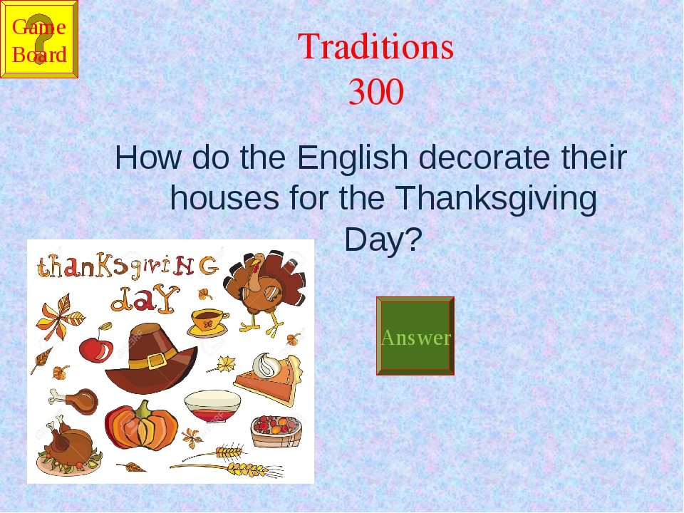 Traditions 300 How do the English decorate their houses for the Thanksgiving...