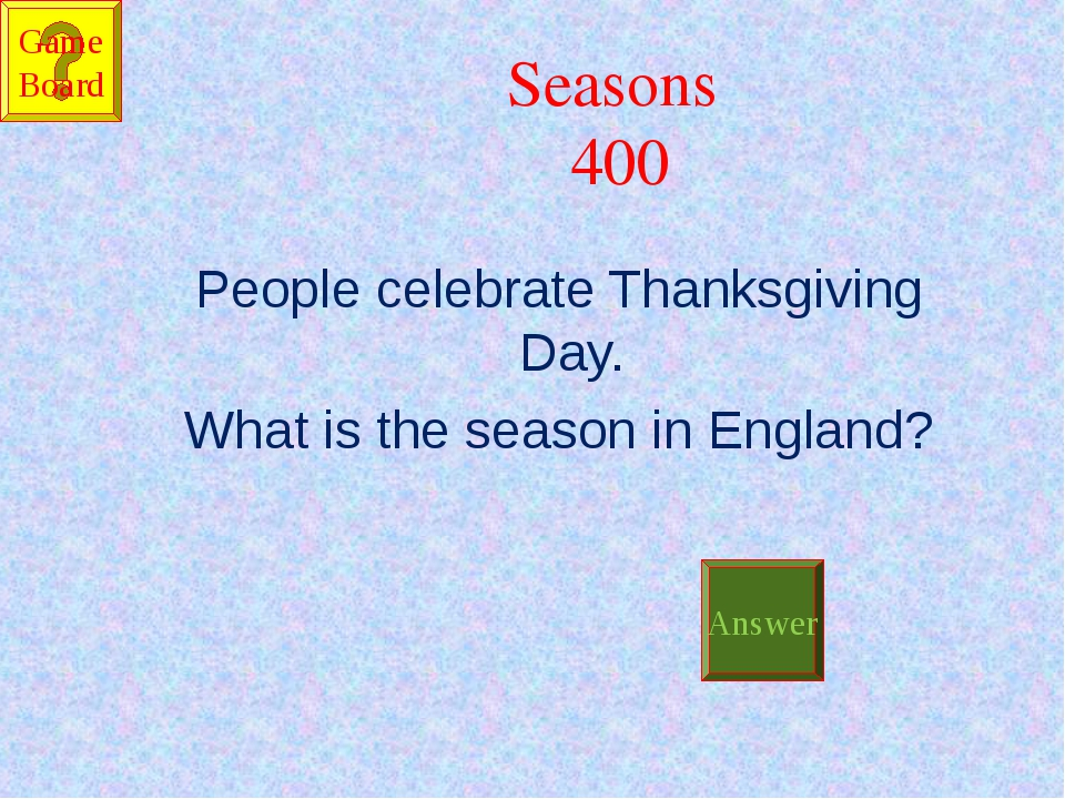 Seasons 400 People celebrate Thanksgiving Day. What is the season in England?...