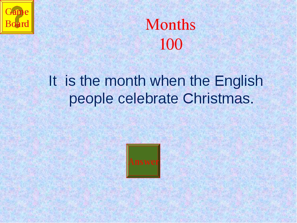 Months 100 It is the month when the English people celebrate Christmas. Answe...