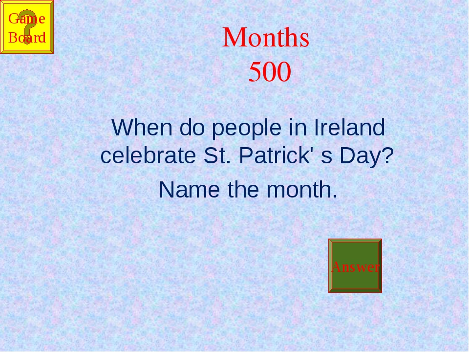 Months 500 When do people in Ireland celebrate St. Patrick' s Day? Name the m...
