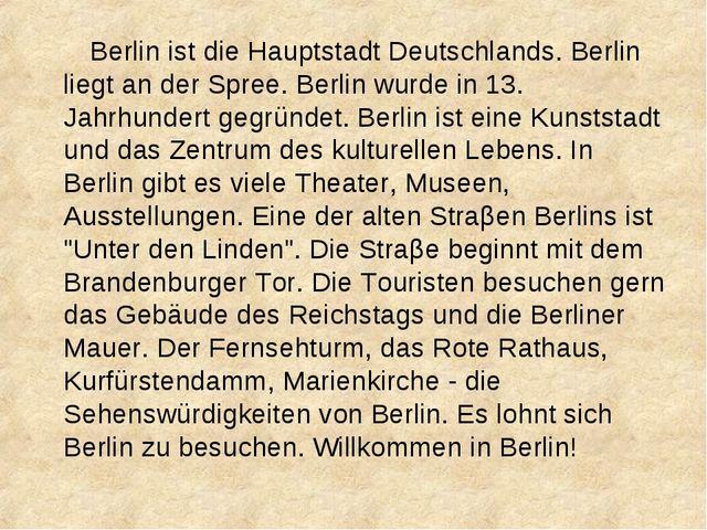 Berlin ist die Hauptstadt Deutschlands. Berlin liegt an der Spree. Berlin wu...