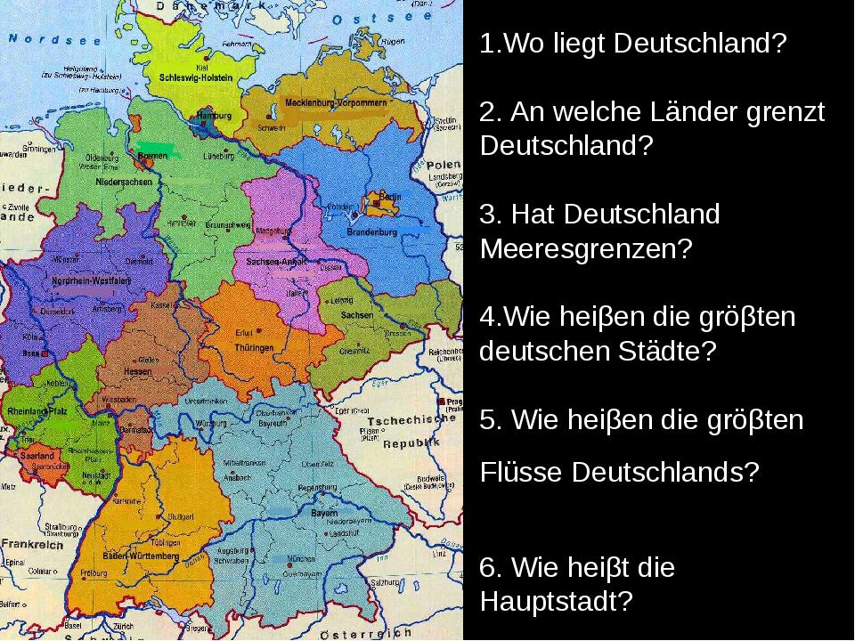 1.Wo liegt Deutschland? 2. An welche Länder grenzt Deutschland? 3. Hat Deutsc...