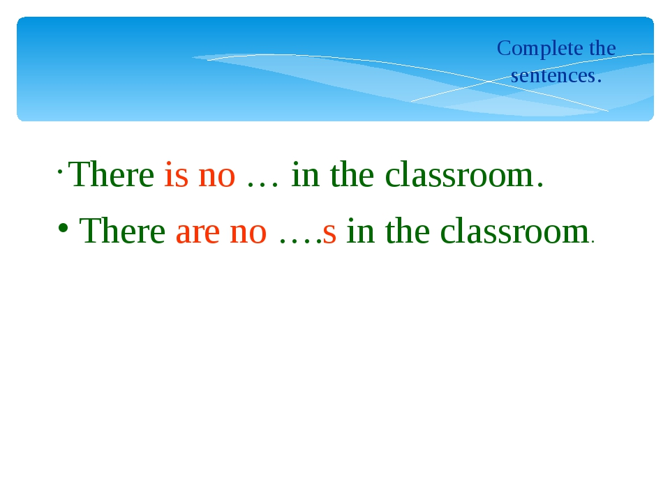 Complete the sentences. There is no … in the сlassroom. There are no ….s in t...