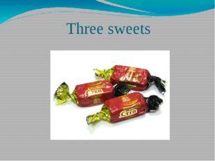 Three sweets
