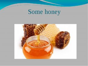 Some honey