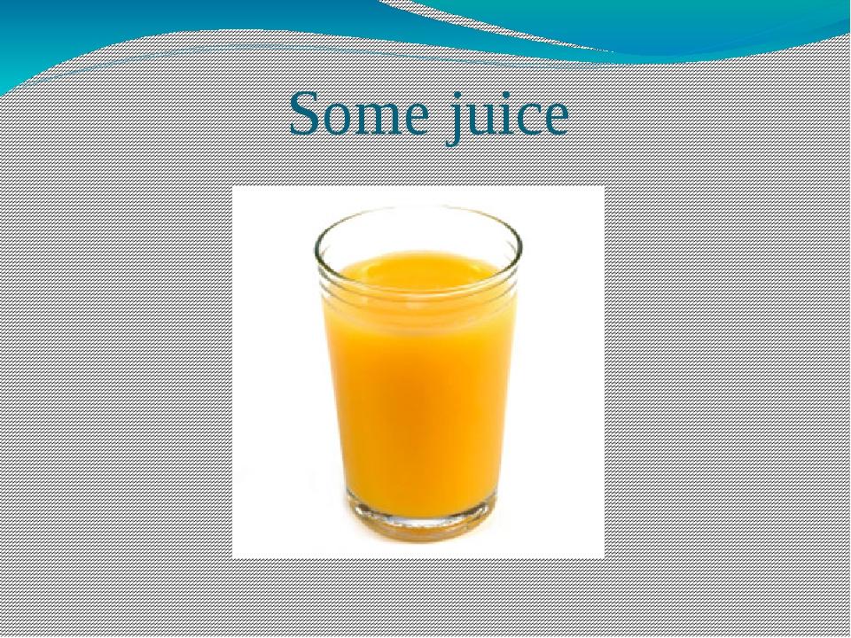 Some juice