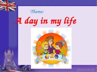 Theme: A day in my life