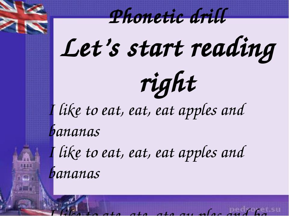 Phonetic drill Let's start reading right I like to eat, eat, eat apples and...
