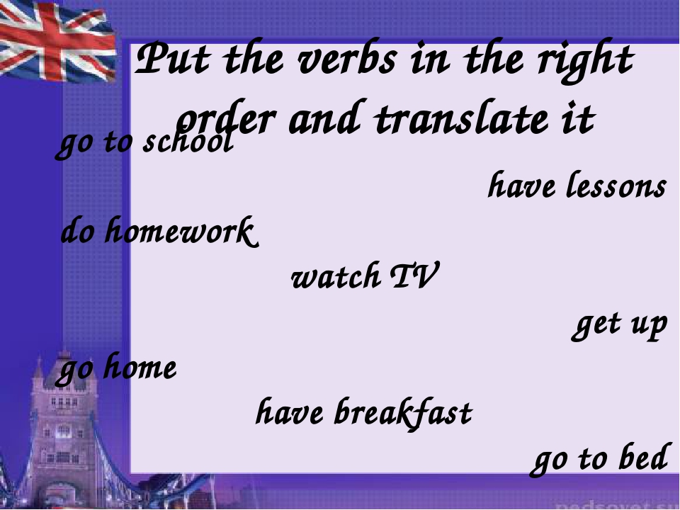 Put the verbs in the right order and translate it go to school have lessons d...