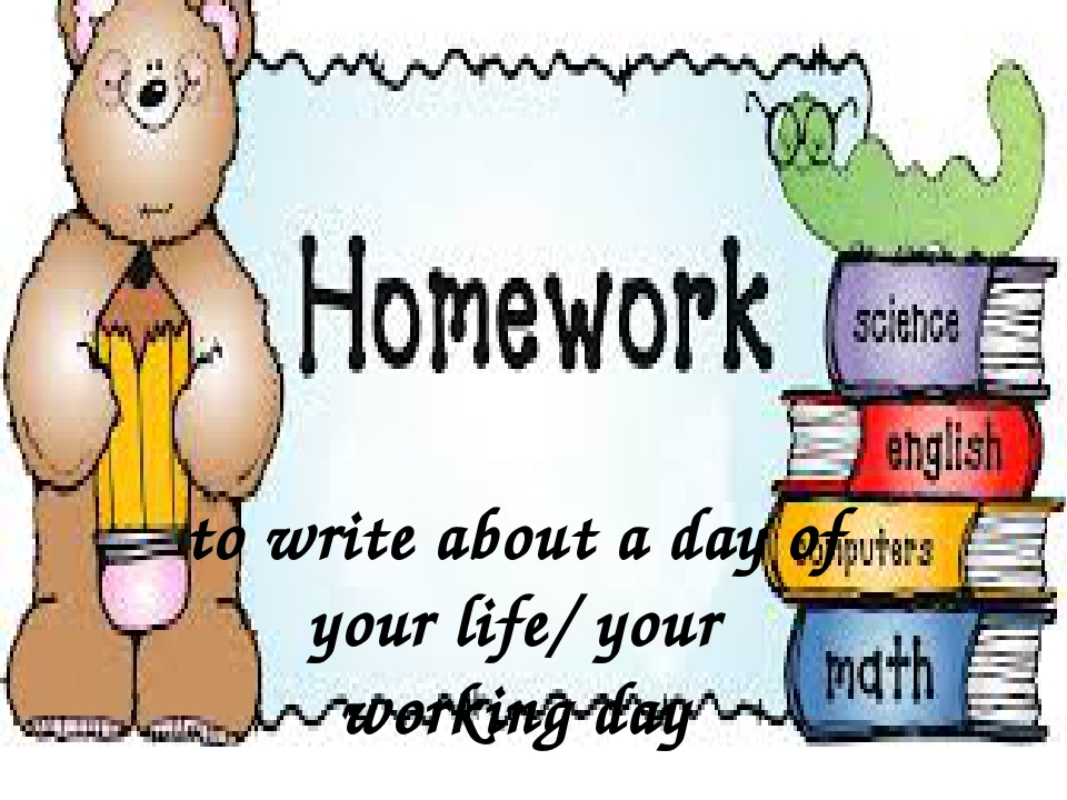 to write about a day of your life/ your working day