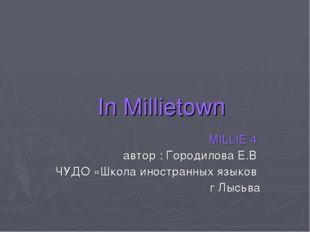 In Millietown MILLIE 4 автор : Городилова Е.В ЧУДО «Школа иностранных языков