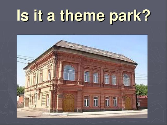 Is it a theme park?