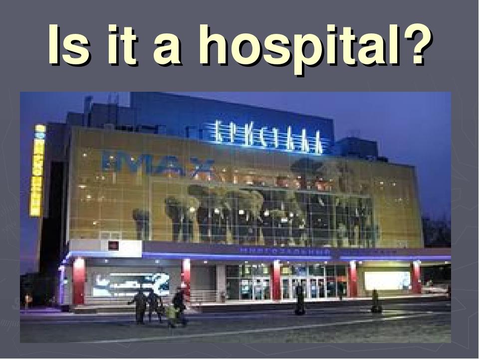 Is it a hospital?