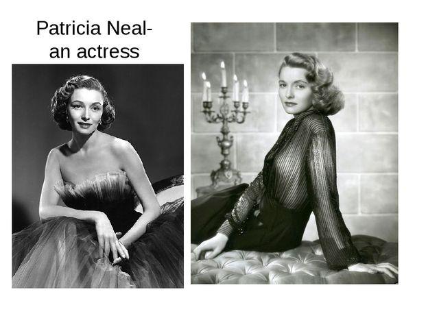 Patricia Neal- an actress