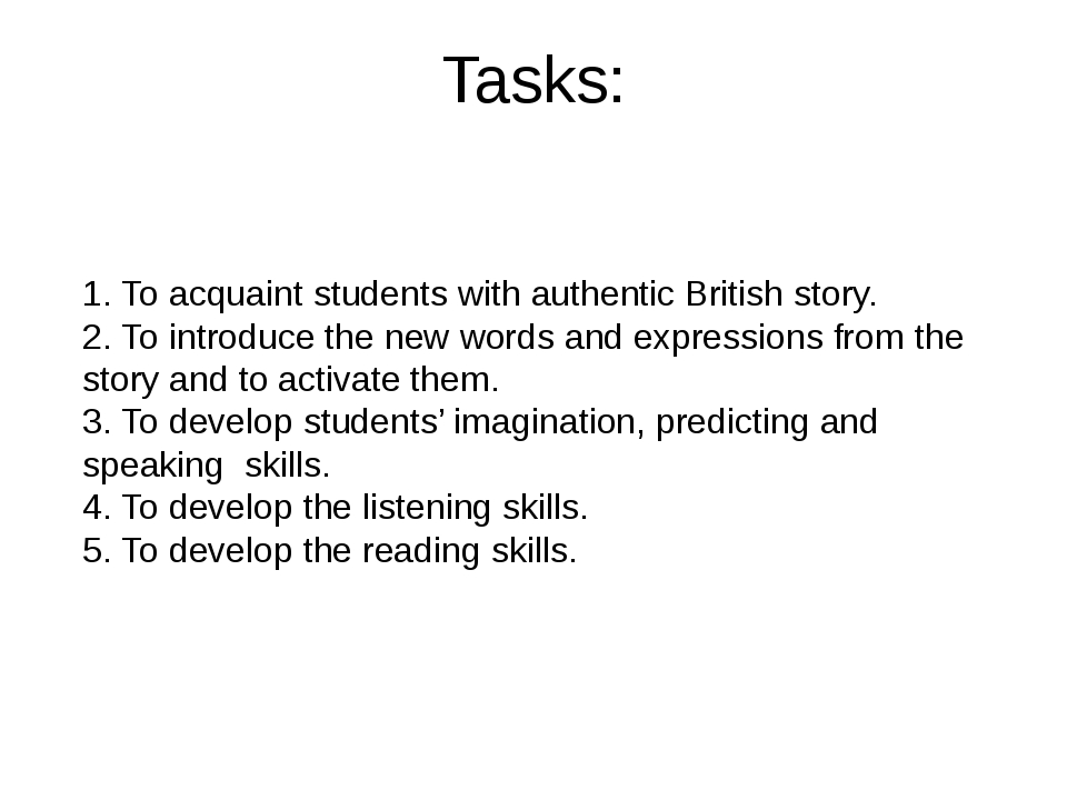 Tasks: 1. To acquaint students with authentic British story. 2. To introduce...
