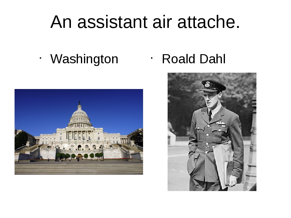 An assistant air attache. Washington Roald Dahl