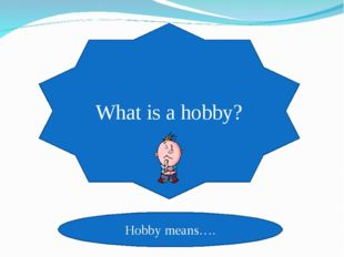 What is a hobby? Hobby means….