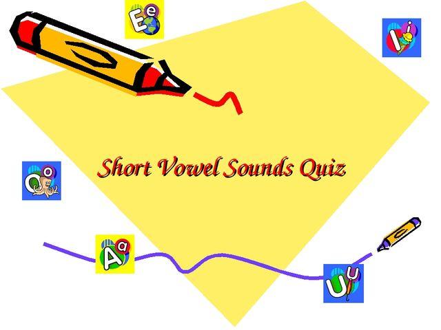 Short Vowel Sounds Quiz