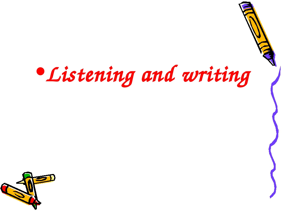 Listening and writing