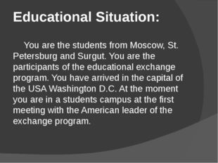 Educational Situation: 	You are the students from Moscow, St. Petersburg and