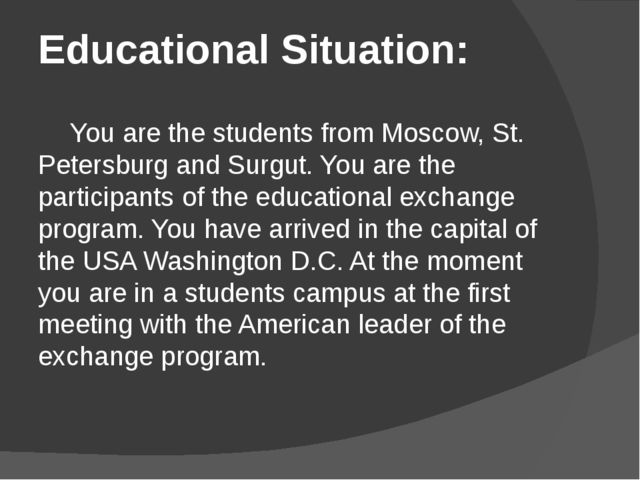 Educational Situation: 	You are the students from Moscow, St. Petersburg and...