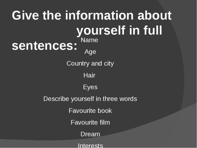 Give the information about 				 yourself in full sentences: Name Age Country...
